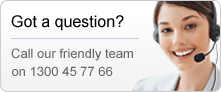 Got a question? Call our friendly team on 1300 45 77 66